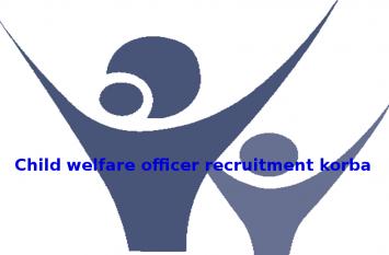महिला एवं बाल विकास, कोरबा- परिवीक्षा अधिकारी, बाल कल्याण अधिकारीे के पदों पर भर्ती, करें आवेदन