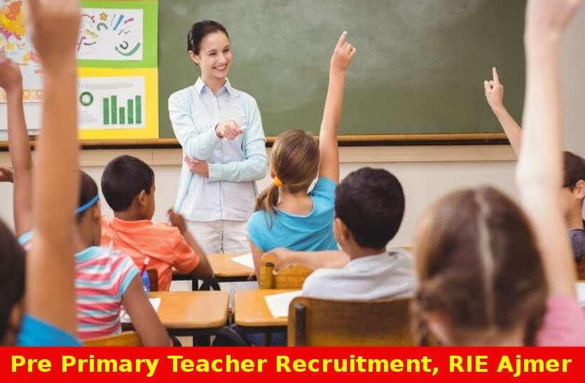 रीजनल इंस्टीटयूट ऑफ एजुकेशन,अजमेर में निकली प्री-प्राइमरी टीचर की भर्ती, करें आवेदन