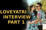 LOVEYATRI INTERVIEW PART 1: आयुष-वरीना से जानें शूटिंग के दौरान के दिलचस्प किस्से