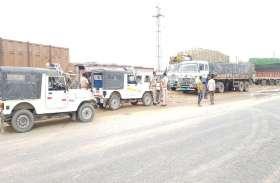 परिवहन विभाग और प्रशासन ने रुकवाए बजरी भरे ओवरलोड वाहन तो मचा हडक़ंप, होटलों पर ट्रक किए खाली